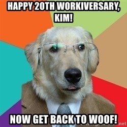 Business Dog - Happy 20th workiversary, kim! now get back to woof!