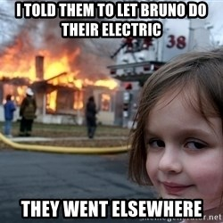 Disaster Girl - I told them to let bruno do their electric they went elsewhere