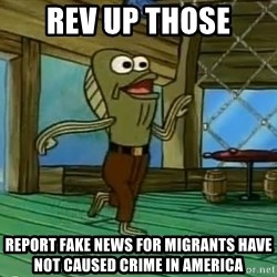 Rev Up Those Fryers - Rev up THose Report fake news for migrants have not caused crime in america
