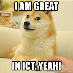 so doge - i am great in ict. yeah!