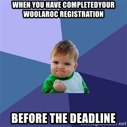 Success Kid - When you have completedyour Woolaroc registration BEFORE the deadline