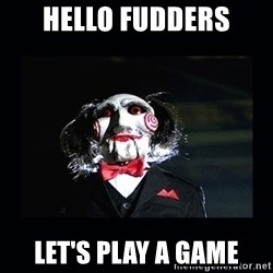 saw jigsaw meme - Hello fudders Let's play a game