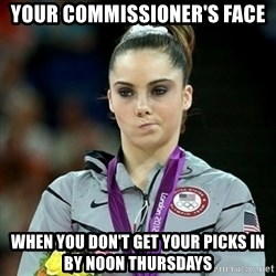 Not Impressed McKayla - your commissioner's face when you don't get your picks in by noon thursdays