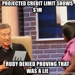 Maury Lie Detector - Projected credit limit shows $1m rudy denied proving that was a lie