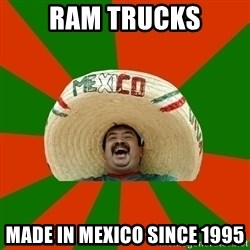 Successful Mexican - Ram trucks Made in mexico since 1995