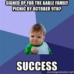 Success Kid - signed up for the aable family picnic by october 9th? success