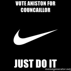 Nike swoosh - vote aniston for  councaillor just do it
