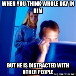 Internet Husband - WHEN YOU THINK WHOLE DAY IN HIM but he is distracted with other people
