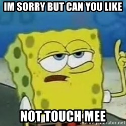 Tough Spongebob - Im sorry but can you like NOT TOUCH MEE