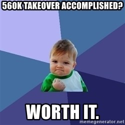 Success Kid - 560k takeover accomplished? worth it.