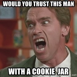 Arnold - Would you trust thIs maN With a COOKIE  jar
