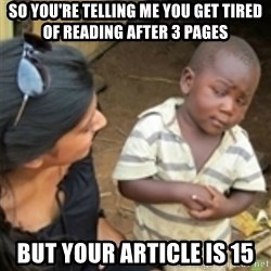 Skeptical african kid  - So you're telling me you get tired of reading after 3 pages but your article is 15