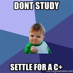 Success Kid - Dont study Settle for a c+