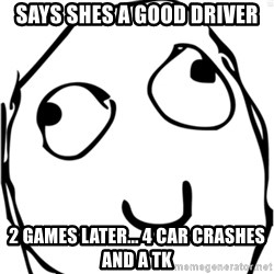 Derp meme - Says shes a good driver 2 games later... 4 car crashes and a tk