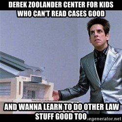 Zoolander for Ants - Derek Zoolander Center For Kids Who Can't Read cases Good  AND WANNA LEARN TO DO other LAW STUFF GOOD TOO