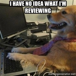 I have no idea what I'm doing - Dog with Tie - I have no idea what I'm reviewing