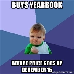 Success Kid - Buys Yearbook Before Price Goes up December 15