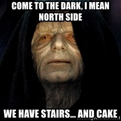 Star Wars Emperor - Come to the dark, i mean north side We have stairs... and cake