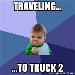 Success Kid - Traveling... ...to truck 2