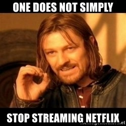 Does not simply walk into mordor Boromir  - One does not simply Stop streaming netflix