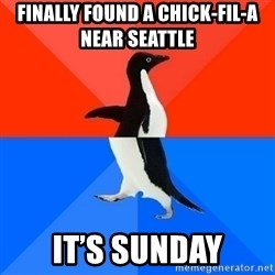 Socially Awesome Awkward Penguin - Finally found a chicK-Fil-a      near seattle It's sunday