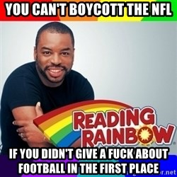 Levar Burton - You can't boycott the nfl If you didn't give a fuck about football in the first place