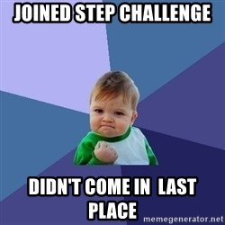 Success Kid - Joined Step Challenge Didn't come in  last place
