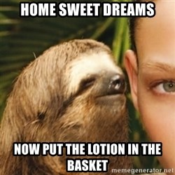 Whispering sloth - home sweet dreams now put the lotion in the basket