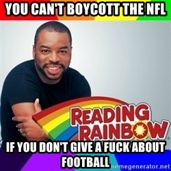 Levar Burton - You can't boycott the nfl If you don't give a fuck about football