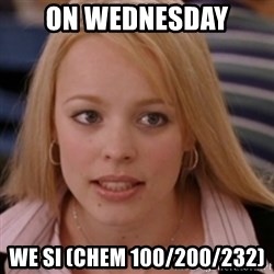 mean girls - ON WEDNESDAY WE SI (CHEM 100/200/232)