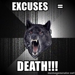 Insanity Wolf - excuses     = death!!!