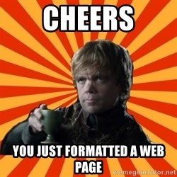 Tyrion Lannister - Cheers You just formatted a web page