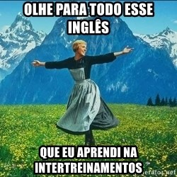 Look at all the things - Olhe para todo esse inglês que eu aprendi na intertreinamentos