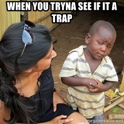 skeptical black kid - when you tryna see if it a trap