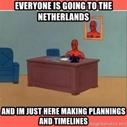 Masturbating Spider-Man - Everyone is going to the netherlands And im just here making plannings and timelines