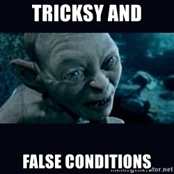 gollum - Tricksy and False Conditions