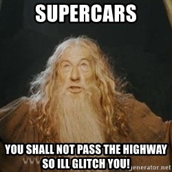 You shall not pass - supercars you shall not pass the highway so ill glitch you!