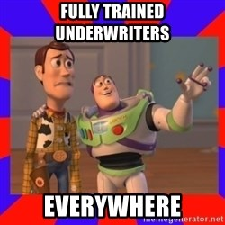 Everywhere - fully trained underwriters everywhere