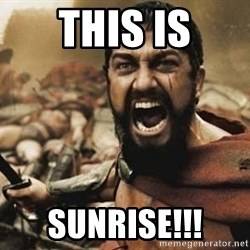 300 - THIS IS SUNRISE!!!