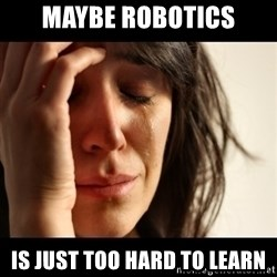 crying girl sad - Maybe robotics is just too hard to learn