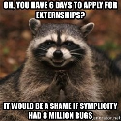 evil raccoon - Oh, you have 6 days to apply for Externships? it would be a shame if symplicity had 8 million bugs