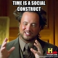 Alien guy - Time is a social construct