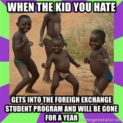 african kids dancing - wHEN THE KID YOU HATE  gETS INTO THE FOREIGN EXCHANGE STUDENT PROGRAM AND WILL BE GONE FOR A YEAR