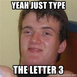 Stoner Stanley - Yeah just type The letter 3