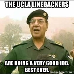 Iraqi Information Minister - The ucla linebackers Are doing a very good job. Best ever.