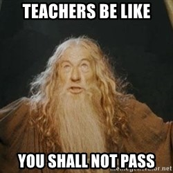 You shall not pass - Teachers be like you shall not pass