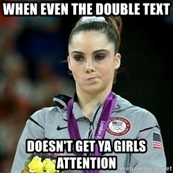 Not Impressed McKayla - When even the double text  Doesn't get ya girls attention