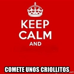 Keep Calm 2 - comete unos criollitos