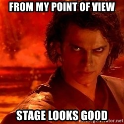 Anakin Skywalker - from my point of view stage looks good