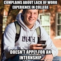 College Freshman - Complains about lack of work experience in college doesn't apply for an internship